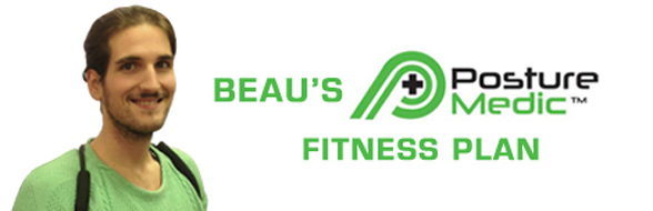 Beau's Posture Medic Fitness Plan